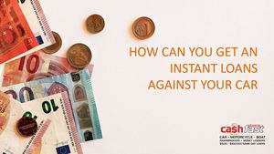 How Can You Get An Instant Loan Against Your Car