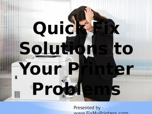Quick Fix Solutions To Your Printer Problems