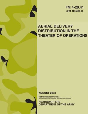 (e Book - English - Military) US Army - Field Manual FM 4 20 41 - Aerial Delivery Distribution In The Theater Of Operations AUG2003