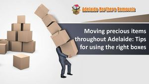 Moving Precious Items Throughout Adelaide Tips For Using The Right Boxes