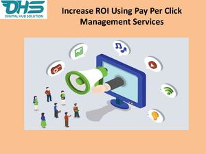 Increase ROI- Pay Per Click Management Services