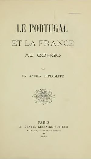 Le Portugal et la France au Congo Publié - 1884, E. Dentu (Paris)