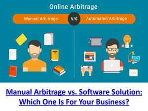 Manual Arbitrage vs. Online Arbitrage Software Solution: Which One Is For Your Business?