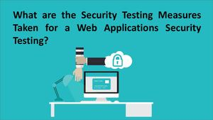 What Are The Security Testing Measures Taken For A Web Applications Security Testing