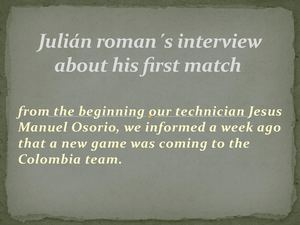 Julián Roman´s Interview About His First Match