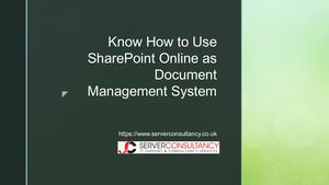 Know How to Use SharePoint Online as Document Management System