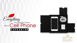 Everything You Need To Know About Cell Phone Packaging