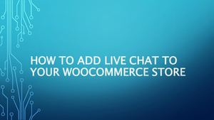 How to Add Live Chat to Your WooCommerce Store