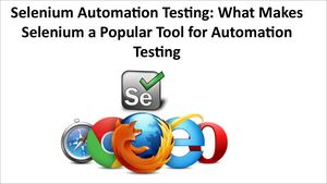 Selenium Automation Testing What Makes Selenium A Popular Tool For Automation Testing