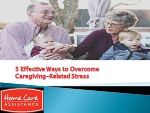 5 Effective Ways to Overcome Caregiving-Related Stress
