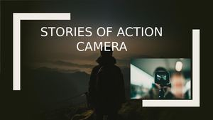 Stories Of Action Camera
