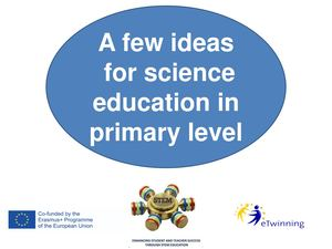 A few ideas  for science education in primary level
