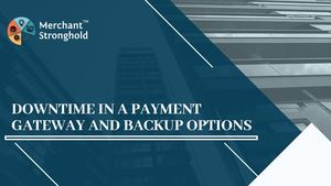 Downtime In A Payment Gateway And Backup Options