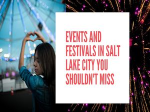Events And Festivals In Salt Lake City You Shouldn't Miss