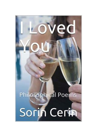 Sorin Cerin -  I Loved You -Philosophical love poems