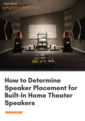 How to Determine Speaker Placement for Built-In Home Theater Speakers