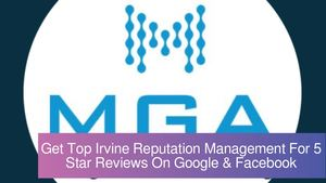 Get Top Irvine Reputation Management For 5 Star Reviews On Google & Facebook