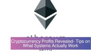Cryptocurrency Profits Revealed- Tips on What Systems Actually Work