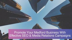 Promote Your Medford Business With Effective SEO & Media Relations Campaigns