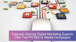 Colorado Springs Digital Marketing Experts Offer Effective PR SEO & Media Campaigns