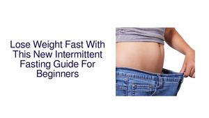 Lose Weight Fast With This New Intermittent Fasting Guide For Beginners