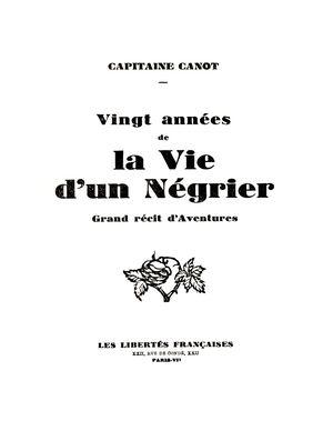 Calameo Vingt Annees De La Vie D Un Negrier Par Capitaine Canot 1938