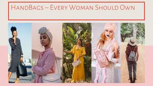 Hand Bags – Every Woman Should Own