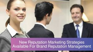 New Reputation Marketing Strategies Available For Brand Reputation Management