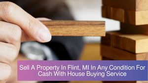Sell A Property In Flint, MI In Any Condition For Cash With House Buying Service