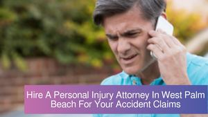 Hire A Personal Injury Attorney In West Palm Beach For Your Accident Claims
