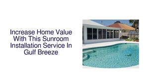 Increase Home Value With This Sunroom Installation Service In Gulf Breeze