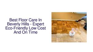 Best Floor Care In Beverly Hills - Expert Eco-Friendly Low Cost And On Time