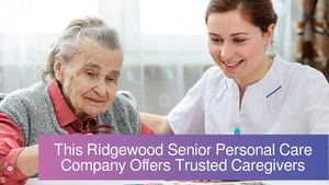 This Ridgewood Senior Personal Care Company Offers Trusted Caregivers