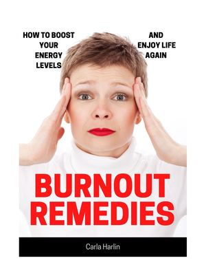 Burnout Remedies - How To Boost Your Energy Levels And Enjoy Life Again
