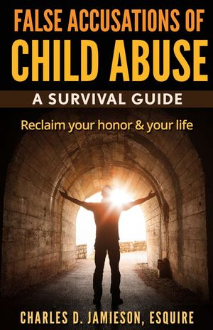 False Accusations Of Child Abuse A Survival Guide