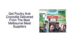 Get Poultry And Crocodile Delivered From The Best Melbourne Meat Suppliers